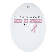 Dear God I Pray For The Cure of Cancer Ornament (O