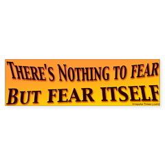 Nothing to Fear but Fear Bumper Bumper Sticker