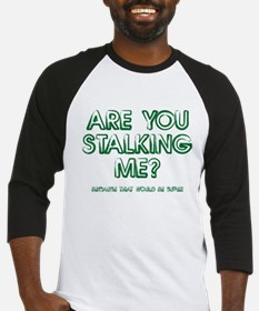 Are you Stalking Me? Baseball Jersey