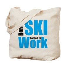 born to ski - forced to work Tote Bag