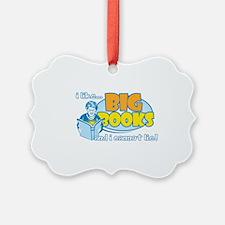 I Like Big Books Ornament