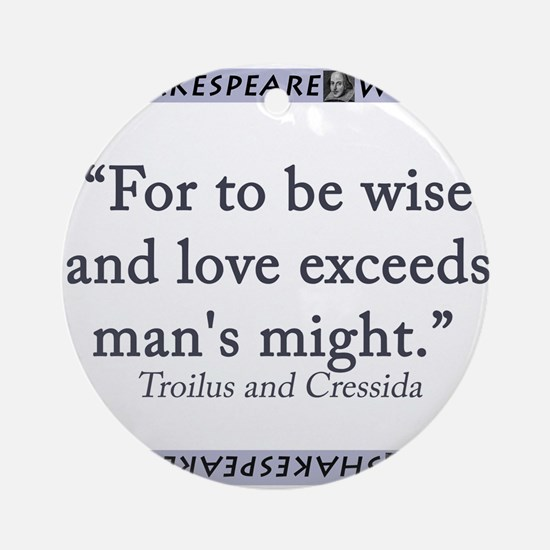 For To Be Wise and Love Round Ornament