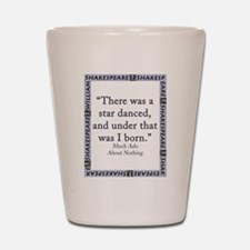 There Was A Star Danced Shot Glass