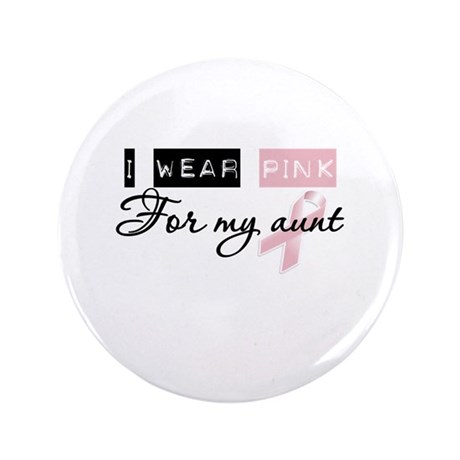 """I Wear Pink For My Aunt (BCA) 3.5"""" Button"""