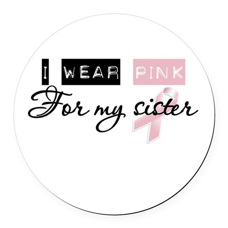 I Wear Pink For My Sister (BCA) Round Car Magnet