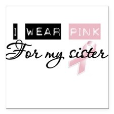 I Wear Pink For My Sister (BCA) Square Car Magnet