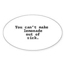 You can't make lemonade out of sick. Decal