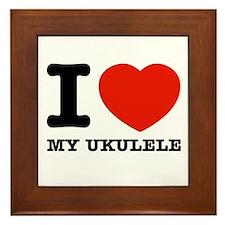 I Love My Ukulele Framed Tile