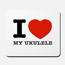 I Love My Ukulele Mousepad