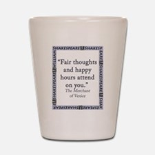 Fair Thoughts and Happy Hours Shot Glass