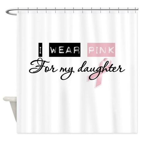 I Wear Pink For My Daughter Bca Shower Curtain By