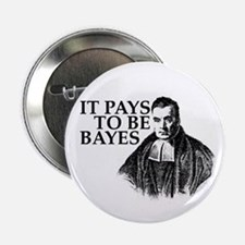 "It pays to be Bayes. 2.25"" Button"