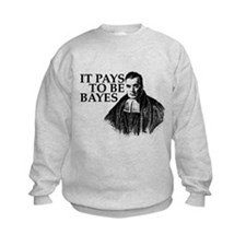 It pays to be Bayes. Sweatshirt