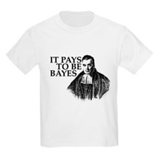 It pays to be Bayes. T-Shirt