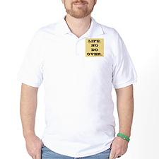 Life. No Do Over. T-Shirt