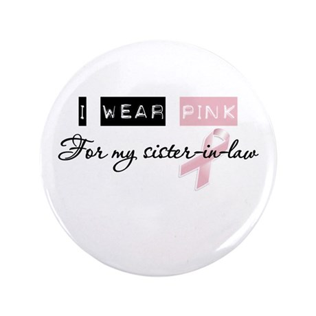 """I Wear Pink For My Sister in law (BCA) 3.5"""" Button"""