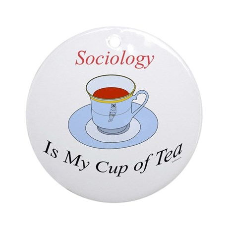 Sociology is my cup of tea Ornament (Round)