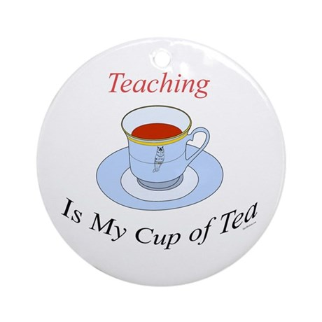 Teaching is my cup of tea Ornament (Round)