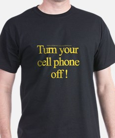 Turn your cell phone off! Black T-Shirt