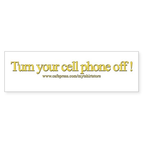 Turn your cell phone off! Bumper Sticker