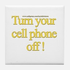 Turn your cell phone off! Tile Coaster