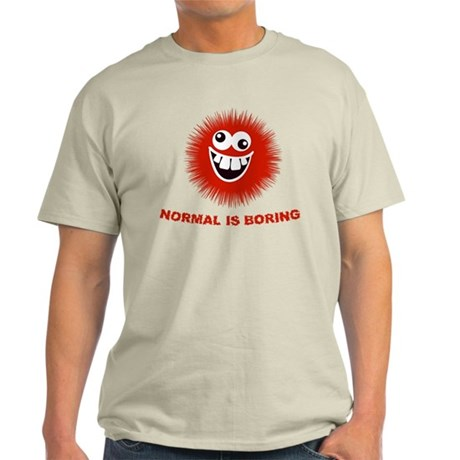 Normal is Boring Funny Light T-Shirt