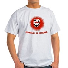 Normal is Boring Funny T-Shirt