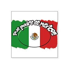 "mexico que padre es.png Square Sticker 3"" x 3"""