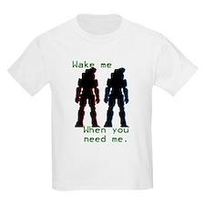 wakemewhenyouneedme T-Shirt