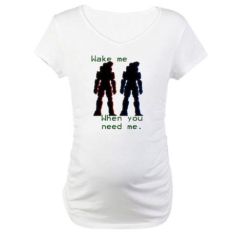 wakemewhenyouneedme Maternity T-Shirt