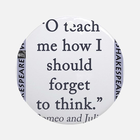 O Teach Me How I Should Forget To Think Round Orna