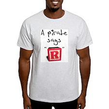 "A pirate says ""R"" Ash Grey T-Shirt"