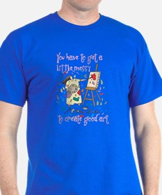 You Have to Get a Little Mess T-Shirt