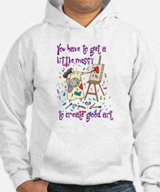 You Have to Get a Little Mess Hoodie