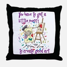 You Have to Get a Little Mess Throw Pillow