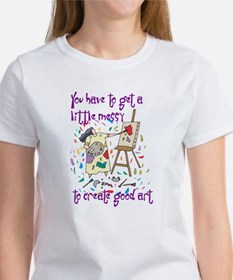 You Have to Get a Little Mess Tee