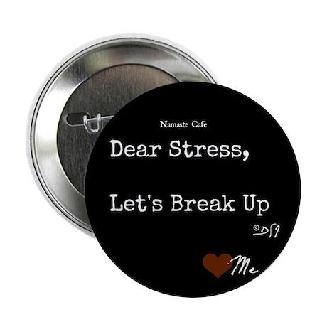 """Dear Stress, Lets Break Up 2.25"""" Button"""