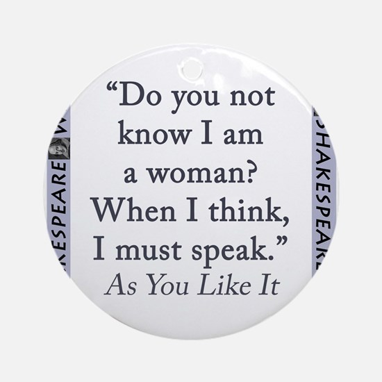 Do You Not Know I Am a Woman Round Ornament