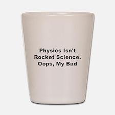 Physics Isn't Rocket Science Shot Glass