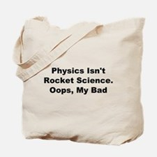Physics Isn't Rocket Science Tote Bag