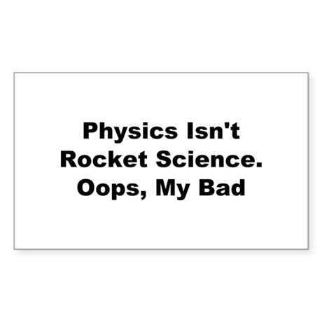Physics Isn't Rocket Science Sticker (Rectangle)