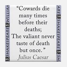 Cowards Die Many Times Tile Coaster