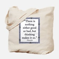 There Is Nothing Either Good Or Bad Tote Bag