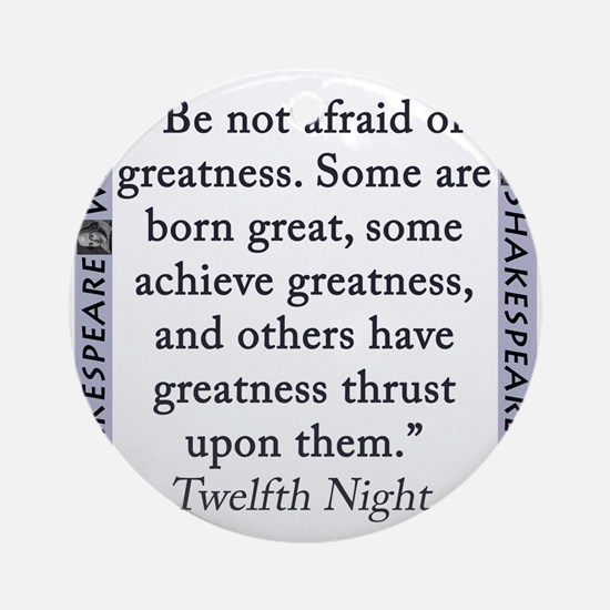 Be Not Afraid of Greatness Round Ornament