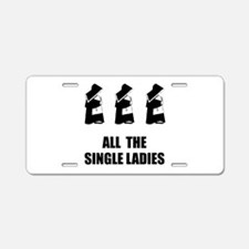 All The Single Ladies Aluminum License Plate