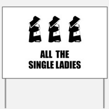 All The Single Ladies Yard Sign