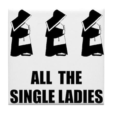 All The Single Ladies Tile Coaster