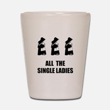 All The Single Ladies Shot Glass