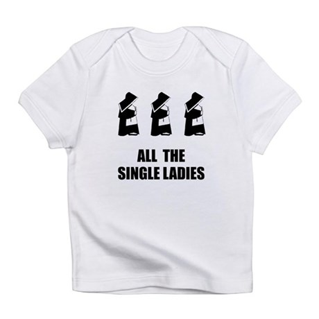 All The Single Ladies Infant T-Shirt