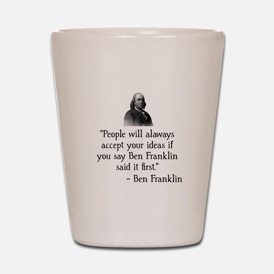 Ben Franklin Funny Quote Shot Glass